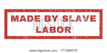 Made By Slave Labor text rubber seal stamp watermark. Caption inside rectangular shape with grunge design and scratched texture. Horizontal vector red ink emblem on a white background.