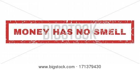 Money Has No Smell text rubber seal stamp watermark. Caption inside rectangular banner with grunge design and dust texture. Horizontal vector red ink sticker on a white background.