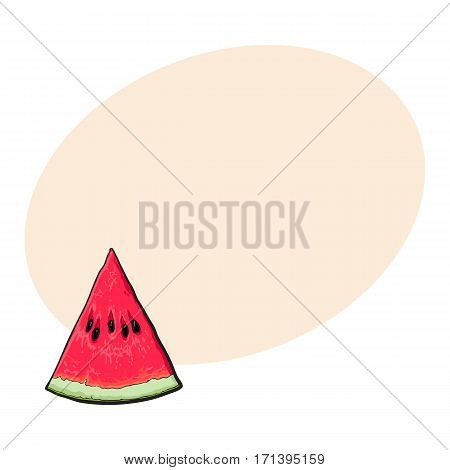 Triangular slice of ripe watermelon with black seeds, sketch style vector illustration isolated on white background with place for text. Realistic hand drawing of piece, sliced, V-shaped section