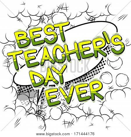 Best Teacher's day Ever - Comic book style phrase on abstract background.