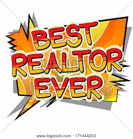 Best Realtor Ever - Comic book style word on abstract background.