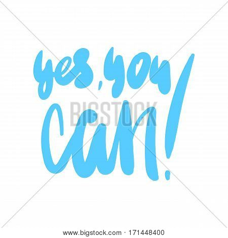 Yes you can - hand drawn lettering phrase isolated on the white background. Fun brush ink inscription for photo overlays greeting card or t-shirt print poster design