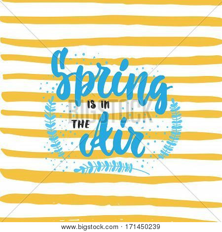 Spring is in the Air - hand drawn lettering phrase with branches isolated on the white background. Fun brush ink inscription for photo overlays greeting card or t-shirt print poster design