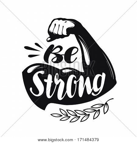 Be Strong, lettering. sport gym, fitness label. vector illustration isolated on white background
