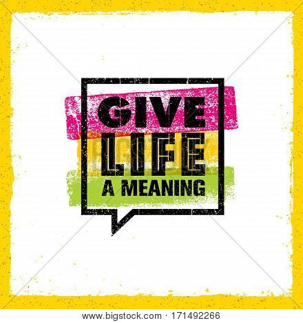Give Life A Meaning. Inspiring Creative Motivation Quote. Vector Typography Banner Design Concept