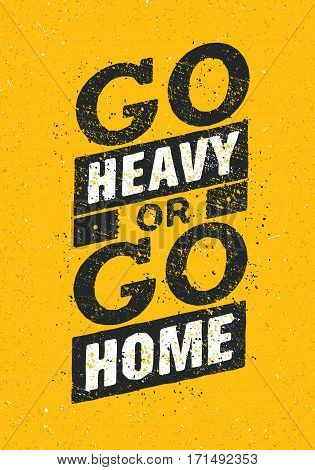 Go Heavy Or Go Home. Sport And Fitness Creative Motivation Poster. Vector Design Banner On Grunge Background