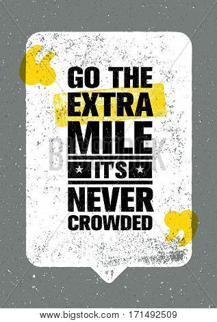 Go The Extra Mile. It Is Never Crowded. Inspiring Motivation Quote Design Vector Print Concept.
