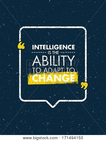 Intelligence Is The Ability To Adapt To Change. Inspiring Creative Motivation Quote. Vector Typography Banner Design Concept On Grunge Background