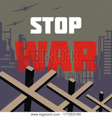 The antiwar poster with the image of the city destroyed by bombings.  Vector illustration.