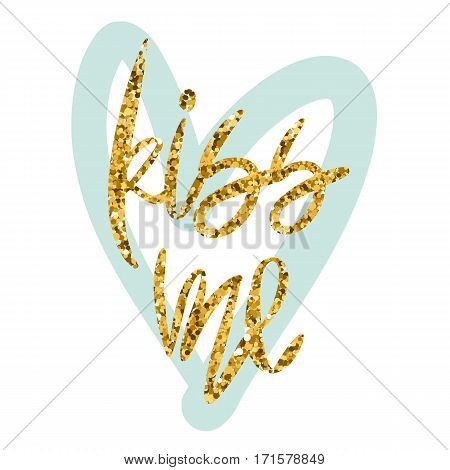 Romantic decorative poster with handdrawn lettering. Modern ink calligraphy. Handwritten gold glitter phrase Kiss Me and light green heart on white. Vector Design element for Valentine Day or wedding