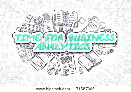 Time For Business Analytics - Hand Drawn Illustration with Doodles. Green Text - Time For Business Analytics - Cartoon Business Concept.