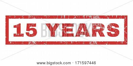 15 Years text rubber seal stamp watermark. Tag inside rectangular shape with grunge design and dust texture. Horizontal vector red ink emblem on a white background.
