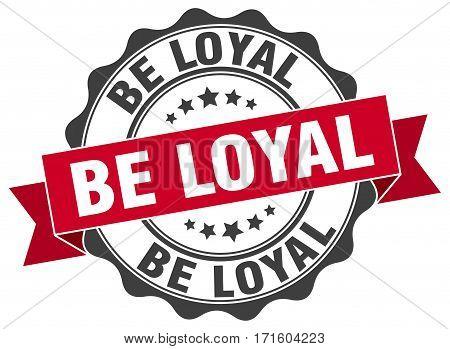 be loyal. stamp. sign. seal. round. retro. ribbon