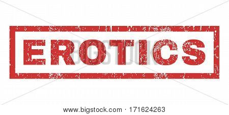 Erotics text rubber seal stamp watermark. Tag inside rectangular shape with grunge design and scratched texture. Horizontal vector red ink sign on a white background.