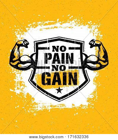 No Pain No Gain. Gym Workout Motivation Quote Vector Concept. Sport Fitness Inspiration Sign. Muscle Arm With Shield Vector Illustration On Distressed Background.