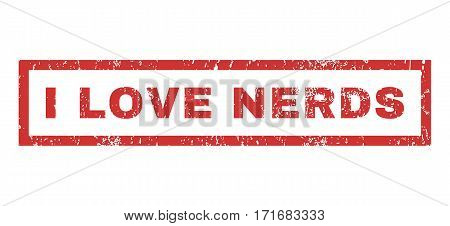 I Love Nerds text rubber seal stamp watermark. Caption inside rectangular shape with grunge design and unclean texture. Horizontal vector red ink sticker on a white background.