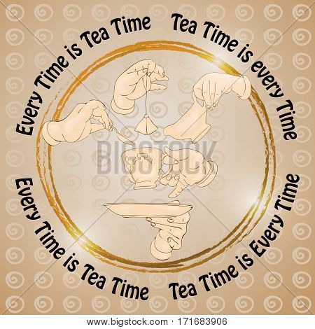 Vector illustration with doodle cup, hands, cookies and words Every Time is Tea Time. Freehand drawing. Menu design. Cute invitation or greeting card template.