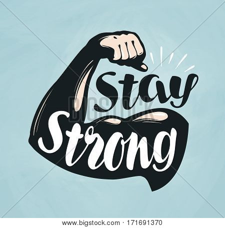 Gym, fitness, sport banner. Stay Strong lettering Silhouette bent arm