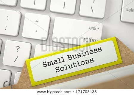 Yellow Sort Index Card with Small Business Solutions Overlies White Modern Computer Keyboard. Closeup View. Blurred Image. 3D Rendering.