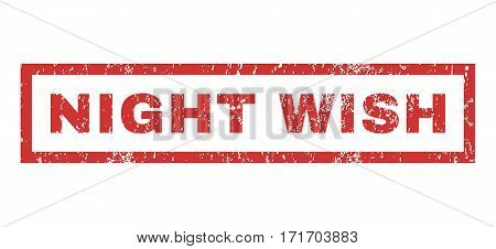 Night Wish text rubber seal stamp watermark. Tag inside rectangular shape with grunge design and dust texture. Horizontal vector red ink emblem on a white background.