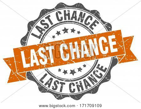 last chance. stamp. sign. seal. round. retro. ribbon