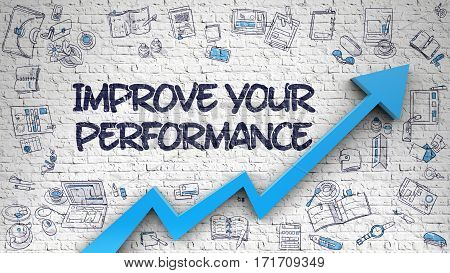 Improve Your Performance Drawn on Brick Wall. Illustration with Doodle Icons. Improve Your Performance - Success Concept with Doodle Icons Around on the Brick Wall Background.