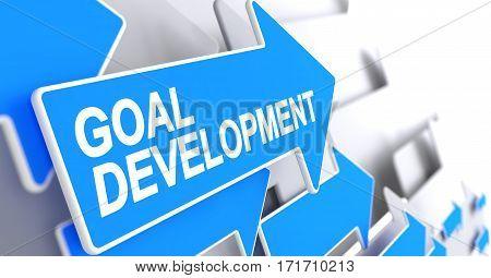 Goal Development - Blue Arrow with a Inscription Indicates the Direction of Movement. Goal Development, Inscription on Blue Cursor. 3D Render.