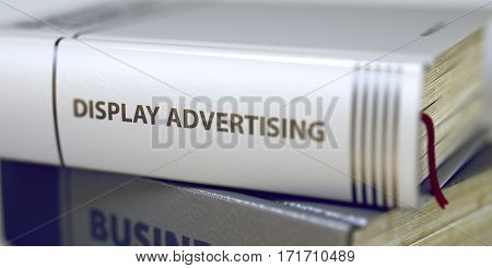Display Advertising. Book Title on the Spine. Display Advertising - Leather-bound Book in the Stack. Closeup. Blurred Image. Selective focus. 3D Illustration.