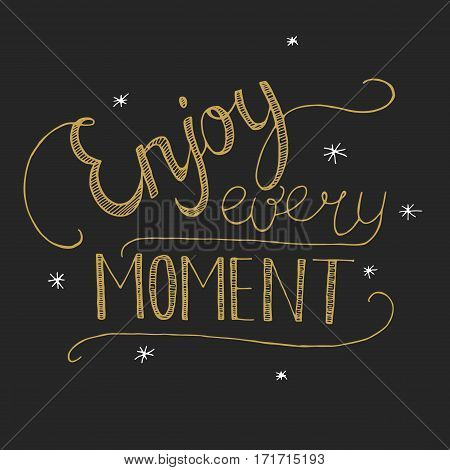 Enjoy every moment Lettering on the black background