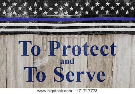 To protect and serve message USA thin blue line flag on a weathered wood background with text To Protect and Serve