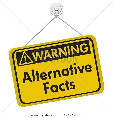 Alternative Facts warning sign A yellow warning hanging sign with text Alternative Facts isolated over white 3D Illustration