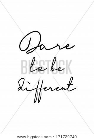 Quote food calligraphy style. Hand lettering design element. Inspirational quote: Dare to be different.