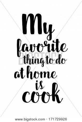 Quote food calligraphy style. Hand lettering design element. Inspirational quote: My favorite thing to do at home is cook