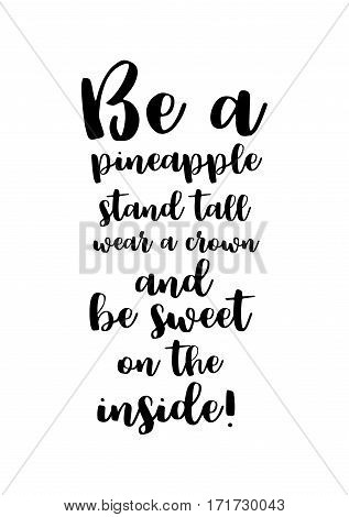 Quote food calligraphy style. Hand lettering design element. Inspirational quote: Be a pineapple. Stand tall, wear a crown, and be sweet on the inside.