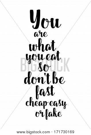 uote food calligraphy style. Hand lettering design element. Inspirational quote: You are what you eat so don't be fast cheap easy or fake.