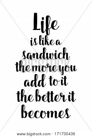 Quote food calligraphy style. Hand lettering design element. Inspirational quote: Life is like a sandwich - the more you add to it the better it becomes