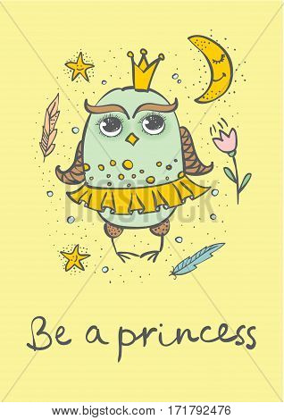 Vector card with cute girl owl princess and hand drawn text - Be a princess