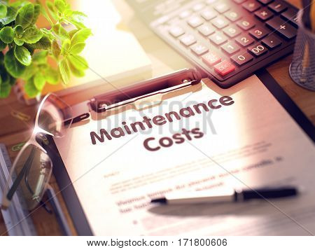 Maintenance Costs on Clipboard. Office Desk with a Lot of Office Supplies. 3d Rendering. Blurred and Toned Image.