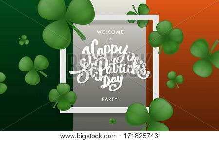 Happy Saint Patricks day party lettering on a Ireland flag background. Greeting postcard or banner. National holiday of Ireland. Modern hand drawn letters with realistic clovers. Modern style.