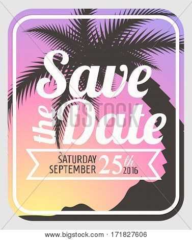 Save the date card. Save the date on summer background. Bright background with palm tree silhouette. Vector illustration