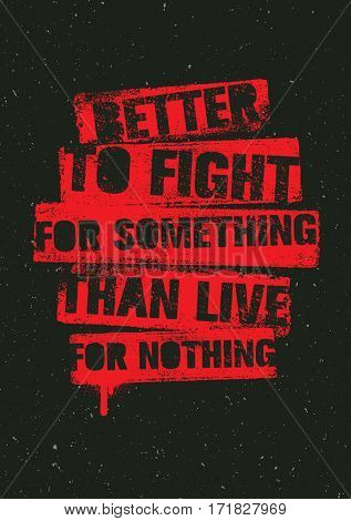 Better To Fight For Something Than Live For Nothing. Strong Inspiring Creative Motivation Quote Poster. Vector Typography Banner Design Concept On Grunge Background