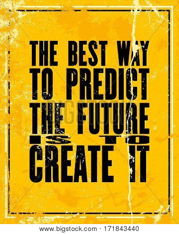 Inspiring motivation quote with text The Best Way To Predict The Future Is To Create It. Vector typography poster design concept