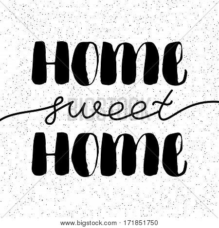 Hand lettering typography poster.Calligraphic quote Home sweet home .For housewarming posters, greeting cards, home decorations.Vector illustration