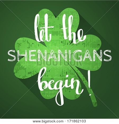 St. Patricks day slogan - Let the shenanigans begin. Vector illustration with a hand-drawn lettering