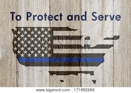 To protect and serve message USA thin blue line flag on a map on a weathered wood background with text To Protect and Serve