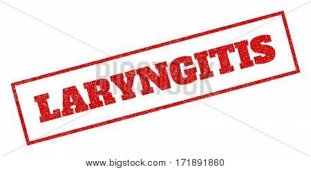 Red rubber seal stamp with Laryngitis text. Vector message inside rectangular frame. Grunge design and dust texture for watermark labels. Inclined emblem.