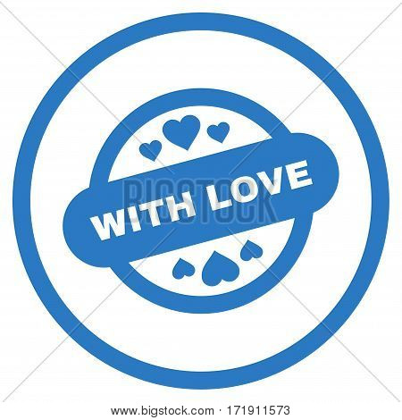 With Love Stamp Seal rounded icon. Vector illustration style is flat iconic bicolor symbol inside circle, smooth blue colors, white background.