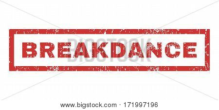 Breakdance text rubber seal stamp watermark. Caption inside rectangular banner with grunge design and dirty texture. Horizontal vector red ink sticker on a white background.