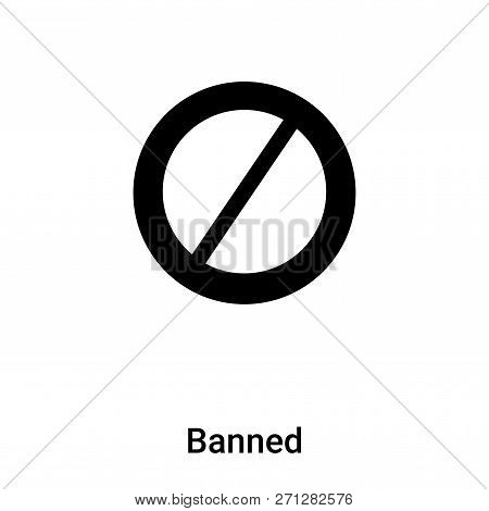 Banned Icon In Trendy Design Style. Banned Icon Isolated On White Background. Banned Vector Icon Sim