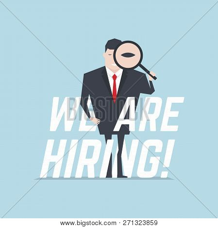 The Businessman Holding A Magnifying Glass And Looking Through A Magnifying Glass With We Are Hiring